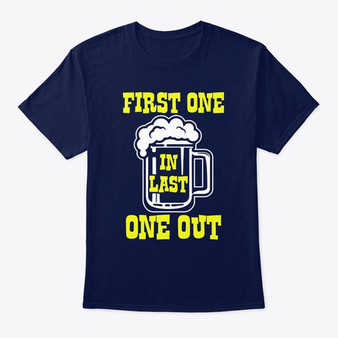 First One In Last One Out Beer Navy T-Shirt Front