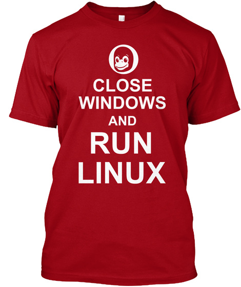 Close Windows And Run Linux Deep Red T-Shirt Front