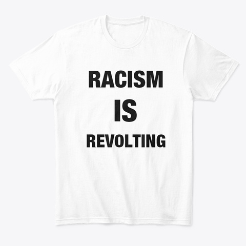 Racism Is Revolting White T-Shirt Front