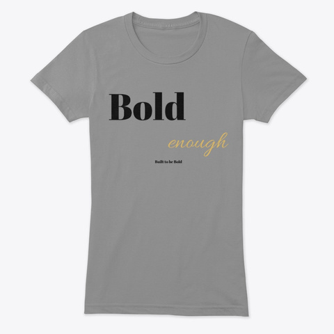 Bold Enough Premium Heather T-Shirt Front