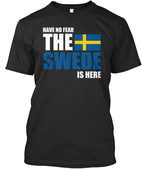 Have No Fear The Swede Is Here Black T-Shirt Front