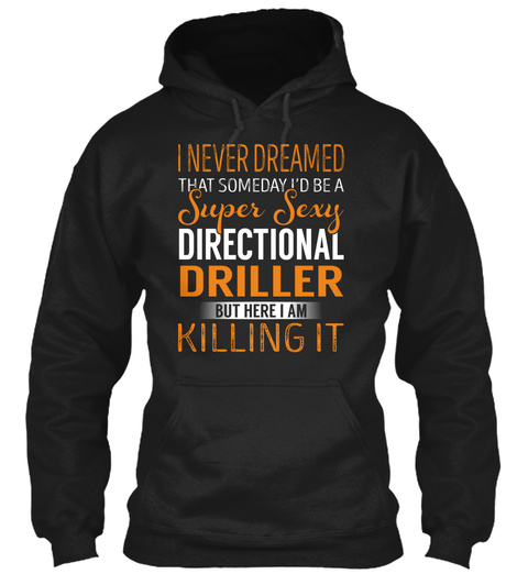 Directional Driller   Never Dreamed Black T-Shirt Front