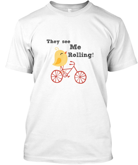 They See Me Rolling! White T-Shirt Front