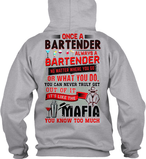 Once A Bartender Always A Bartender No Matter Where You Go Or What You Do You Can Never Truly Get Out Of It It's Like... Sport Grey T-Shirt Back