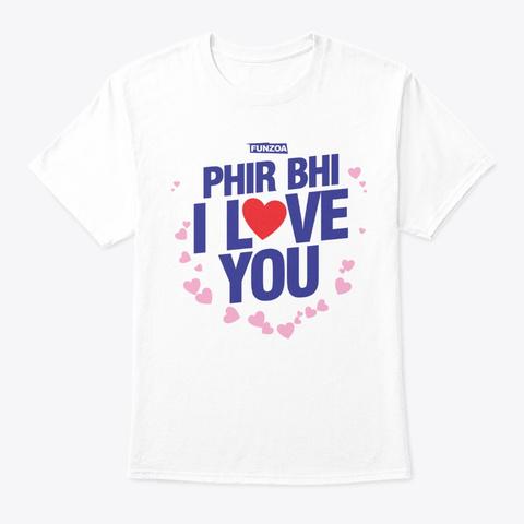 Phir Bhi I Love You (Style 1) White T-Shirt Front