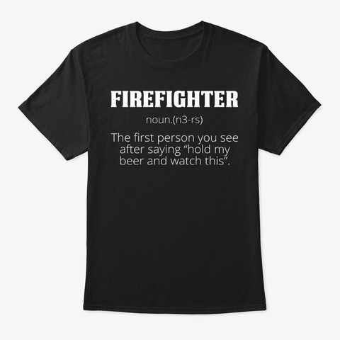 Firefighter Meaning Firefighter Shirt Black T-Shirt Front