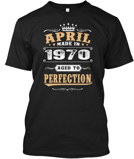 April Made In 1970 Aged To Perfection Black T-Shirt Front