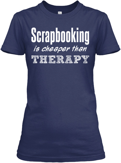 Scrapbooking Is Cheaper Than Therapy Navy T-Shirt Front