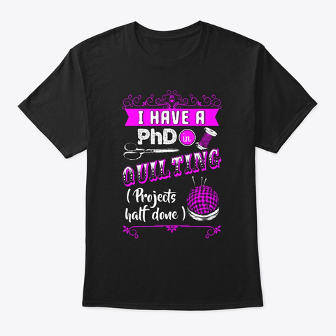 Ph D Quilting Projects Black T-Shirt Front