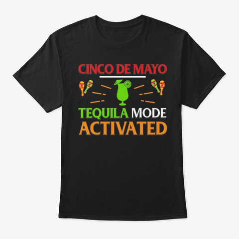 Cinco De Mayo Tequila Mode Activated Black T-Shirt Front