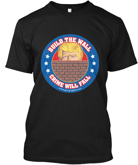 Build The Wall Crime Will Fall Black T-Shirt Front
