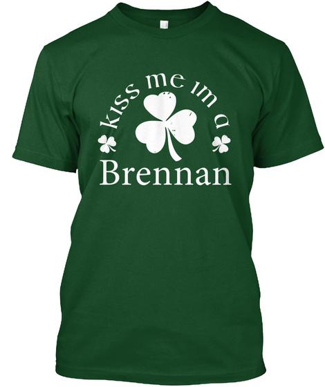 Kiss Me I M A Brennan Deep Forest T-Shirt Front