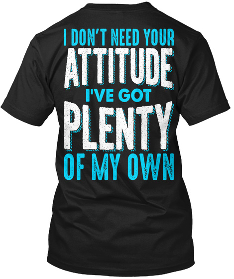 I Don't Need Your Attitude Black T-Shirt Back