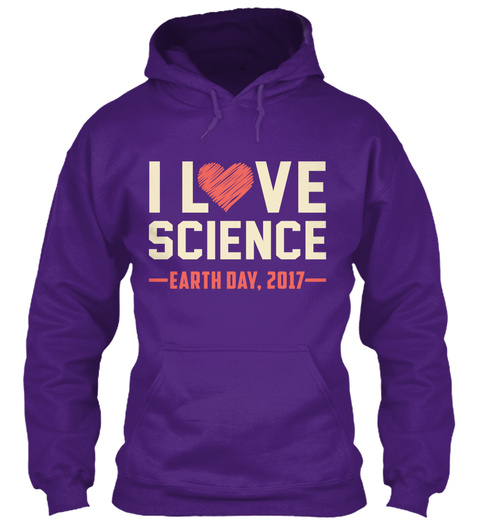 I Love Science Earth Day 2017 Hoodie Purple T-Shirt Front