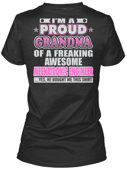 I'm A Proud Grandma Of A Freaking Awesome Mechanics Engineer Yes, He Bought Me This Shirt Black T-Shirt Back