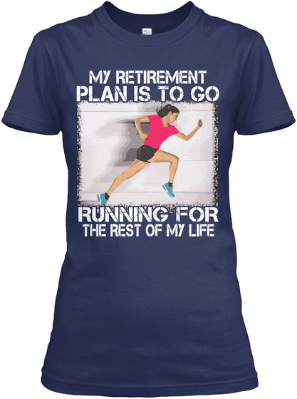 My Retirement Plan Is To Go Running For The Rest Of My Life Navy Women's T-Shirt Front