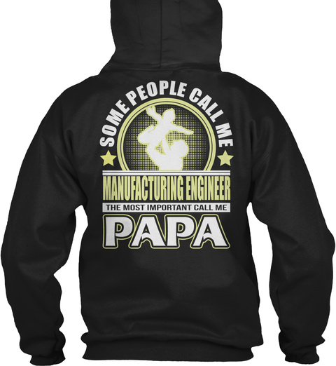 Some People Call Me Manufacturing Engineer The Most Important Call Me Papa Black T-Shirt Back