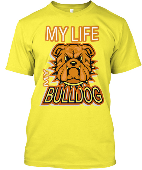 My Life My Bulldog Tee Limited Edition  Yellow T-Shirt Front
