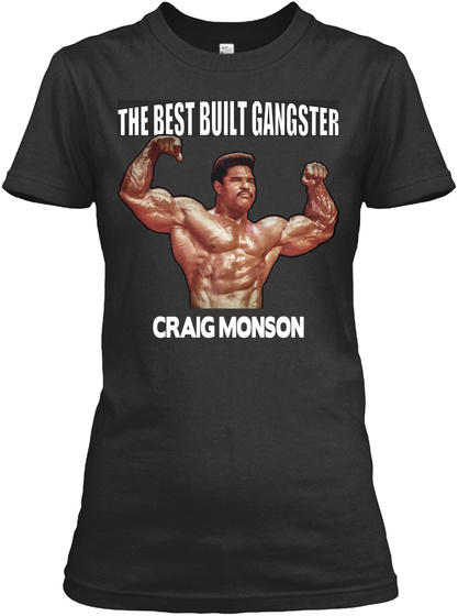 The Best Built Gangster Craig Monson Black T-Shirt Front