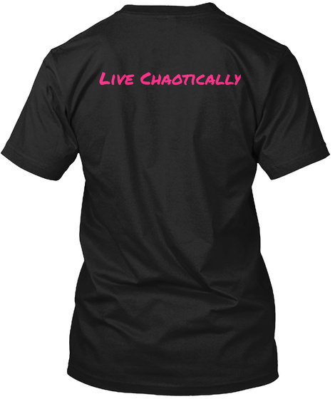 Live Chaotically Black T-Shirt Back