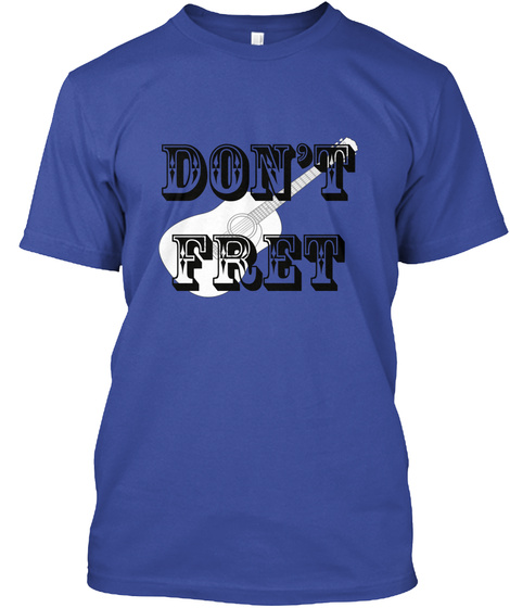 Don't Fret Deep Royal T-Shirt Front