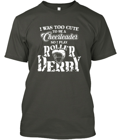 I Was Too Cute To Be A Cheerleader So I Play Roller Derby Smoke Gray T-Shirt Front