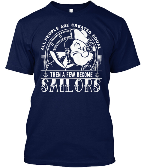 All People Are Created Equal Then A Few Become Sailors T-Shirt Front