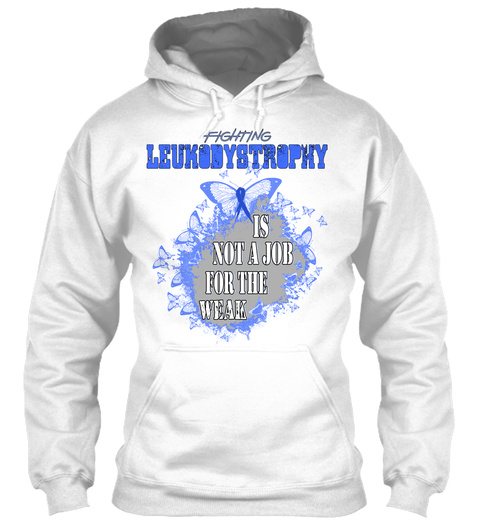 Fighting Leukodystrophy Is Not A Job For The Weak White T-Shirt Front