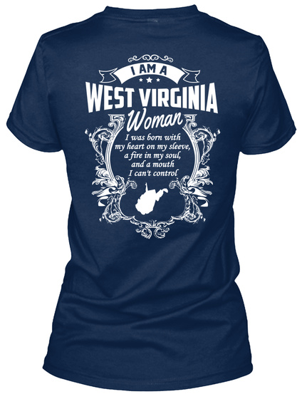 I Am A West Virginia  Woman I Was Born With My Heart On My Sleeve A Fire In My Soul And A Mouth I Can't Control Navy T-Shirt Back