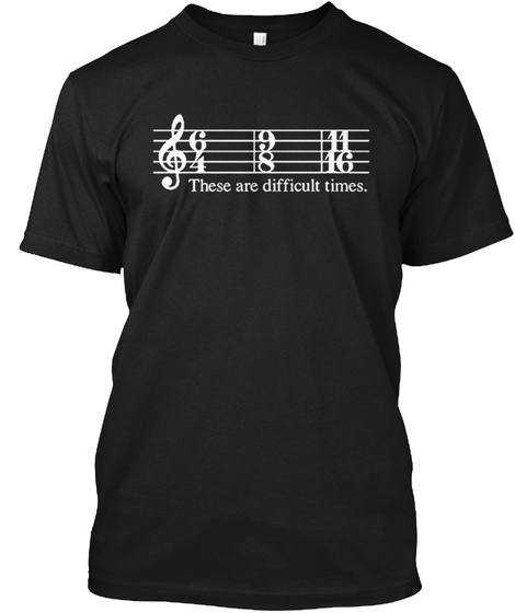 6 9 11 1 8 16 These Are Difficult Times Black T-Shirt Front