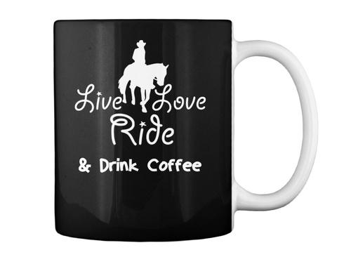Live Love Ride &Amp; Drink Coffee Mug Black T-Shirt Back