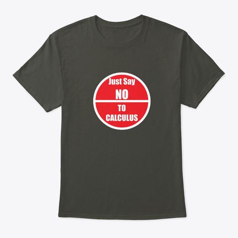 Just Say No To Calculus Shirt Smoke Gray T-Shirt Front