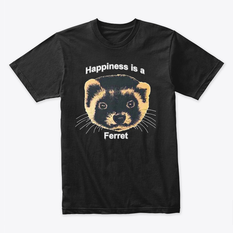 Happiness Is A Ferret Black T-Shirt Front