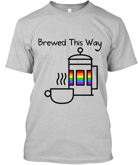 Brewed This Way Light Steel T-Shirt Front