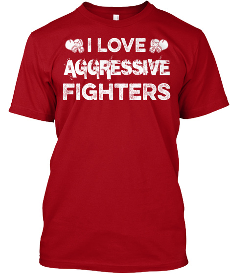 I Love Aggressive Fighters Deep Red T-Shirt Front