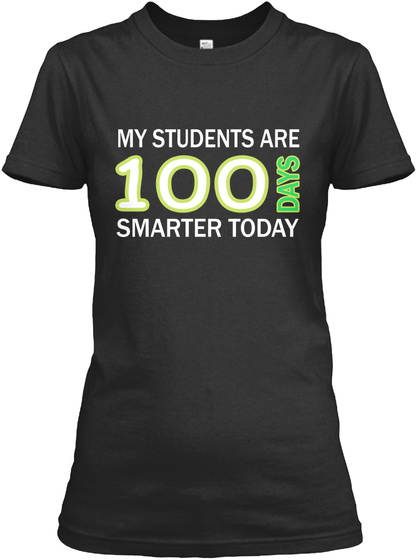 My Students Are 100 Days Smarter Today Black T-Shirt Front