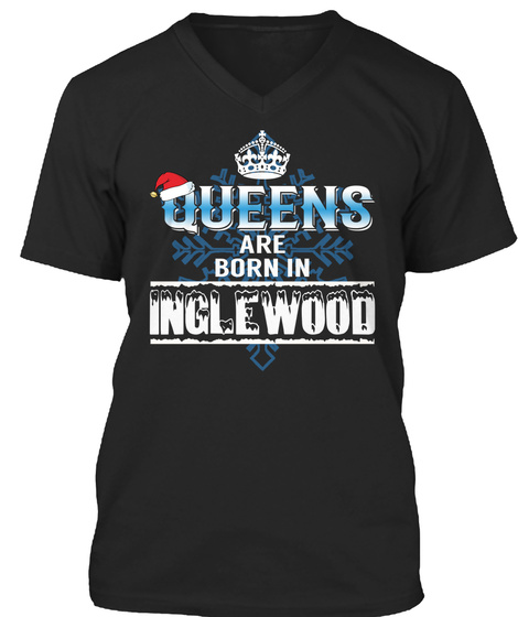 Queens Are Born In  Inglewood Black T-Shirt Front
