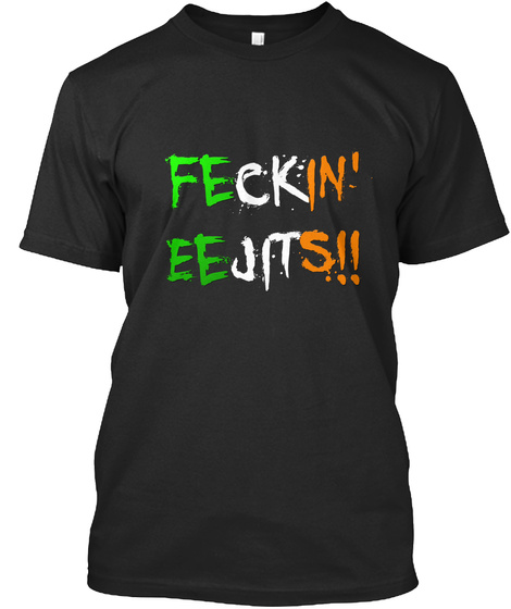 Feckin' Eejits!! Black T-Shirt Front