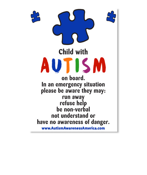 Child With Autism On Board.In An Emergency Situation Please Be Aware They May:Run Away Refuse Help Be Non Verbal Not... White Sticker Front
