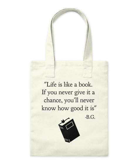 """Life Is Like A Book.  If You Never Give It A  Chance, You'll Never Know How Good It Is""  B.G. Natural Tote Bag Front"