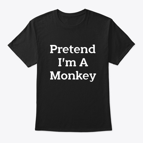 Pretend Im A Monkey Costume Funny Black T-Shirt Front