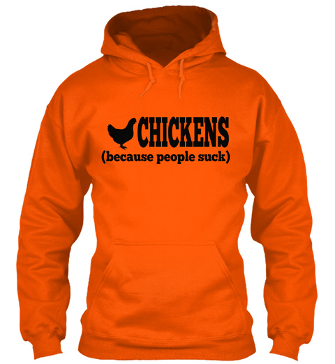 Chickens (Because People Suck) Safety Orange T-Shirt Front