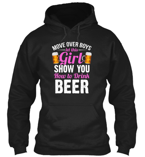Move Over Boys Let This Girl Show You How To Drink Beer Black T-Shirt Front