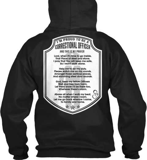 I'm Proud To Be A Correctional Officer And This Is My Prayer Lord, When It's Time To Go Inside, That Place Of Steel... Black T-Shirt Back