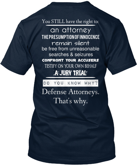 You Still Have The Right To: An Attorney The Presumption Of Innocence Remain Silent Be Free From Unreasonable... New Navy T-Shirt Back
