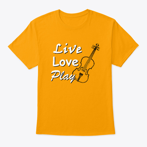 Live Love Play Violin Gold T-Shirt Front