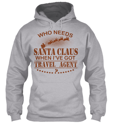 Who Needs Santa Claus When I've Got Travel Agent Sport Grey T-Shirt Front