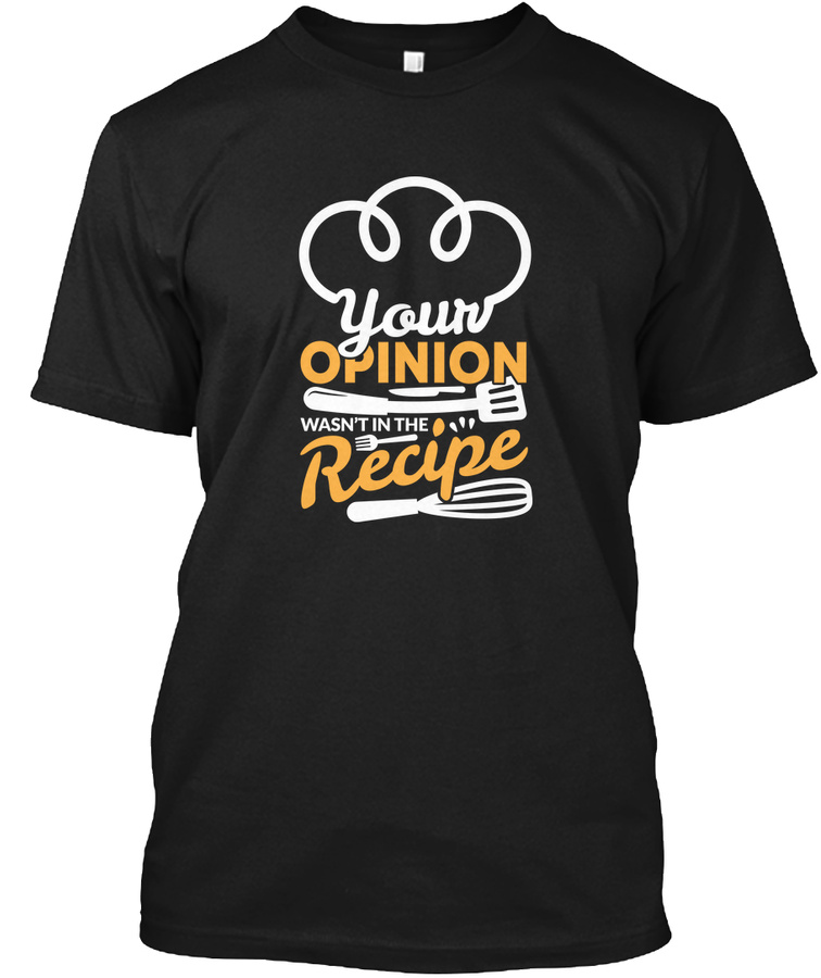 Your Opinion Wasnt In The Recipe Cook Unisex Tshirt
