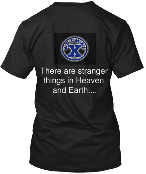 There Are Stranger  Things In Heaven  And Earth.... Black T-Shirt Back