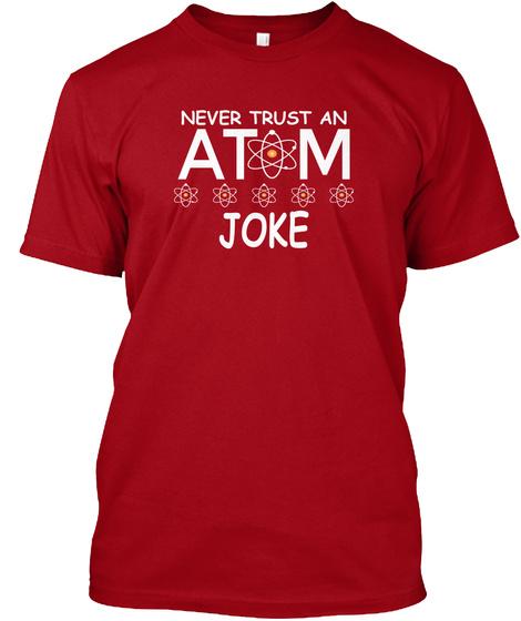Never Trust An Atom Joke Funny T Shirt Deep Red T-Shirt Front